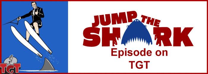 TGT_EP28_JumptheShark