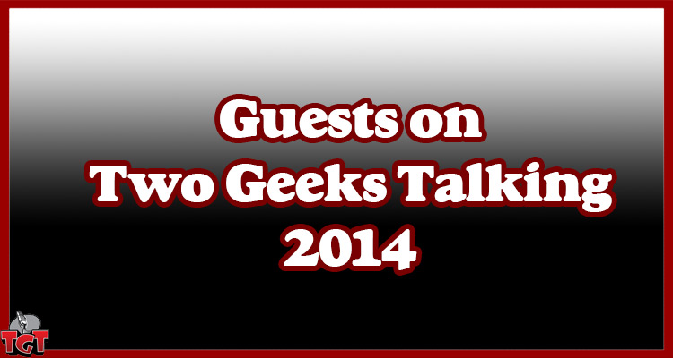 Guests on Two Geeks Talking in 2014