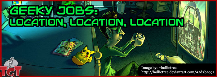 TGT Media - Geeky Jobs - Location, Location, Location
