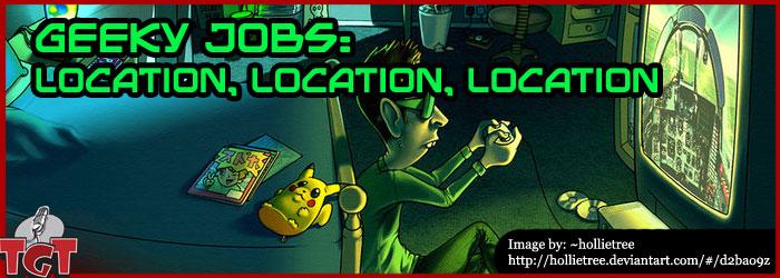 TGT Media - Geeky Jobs - Location, Location, Location