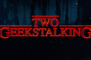 Two Geeks Talking Stranger Things Review